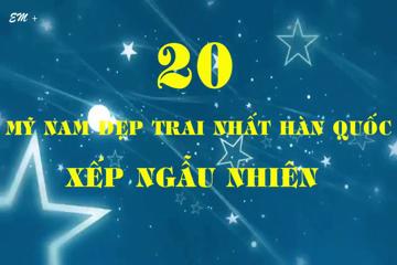 TRAI ĐẸP - Top 20 Mĩ Nam Hàn Quốc